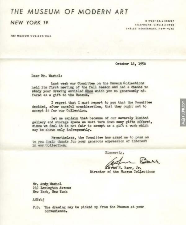 """2.) 安迪·沃荷 (Andy Warhol): 在1956年的時候,Andy Warhol 常試著把他的作品捐給現代藝術博物館 (Museum of Modern Art)。在10月18日的時候,Andy Warhol 收到了博物館的拒絕信,說 """"因為我們的收集已經太多了,所以需要拒絕你如此慷慨捐贈的禮物。今時今日,現代藝術博物館擁有168件Andy Warhol 的作品。"""