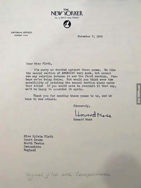 3.) 希薇亞·普拉斯 (Sylvia Plath): 這名知名的美國詩人和小說家被 The New Yorker 的 Howard Moss 拒絕了Sylvia Plath 的名詩 Amnesiac (失憶)。Howard Moss 還說可能是他們比較笨,看不懂。結果證明,可還真的是呢!