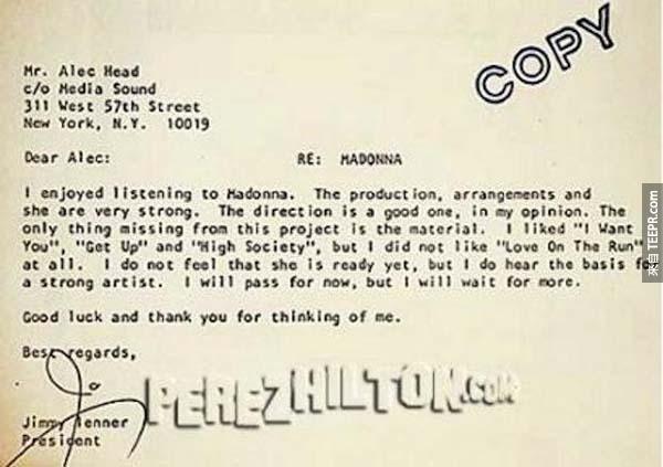 """1.) 瑪丹娜: 這封拒絕信是寄給瑪丹娜的團隊的。這是她跟Sire唱片在1982年簽約前發生的事情。一年後,Madonna推出的同名專輯在全球賣到1000萬張。這封拒絕信裡面說她""""還沒有準備好""""。"""