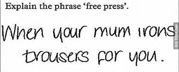 """21.) (請形容免費的""""報導"""" - 這個字跟燙衣服是同義字)。答案: 當你媽媽幫你燙褲子。(正確的答案應該是...新聞報導這類的)。但是又不能說他錯!"""