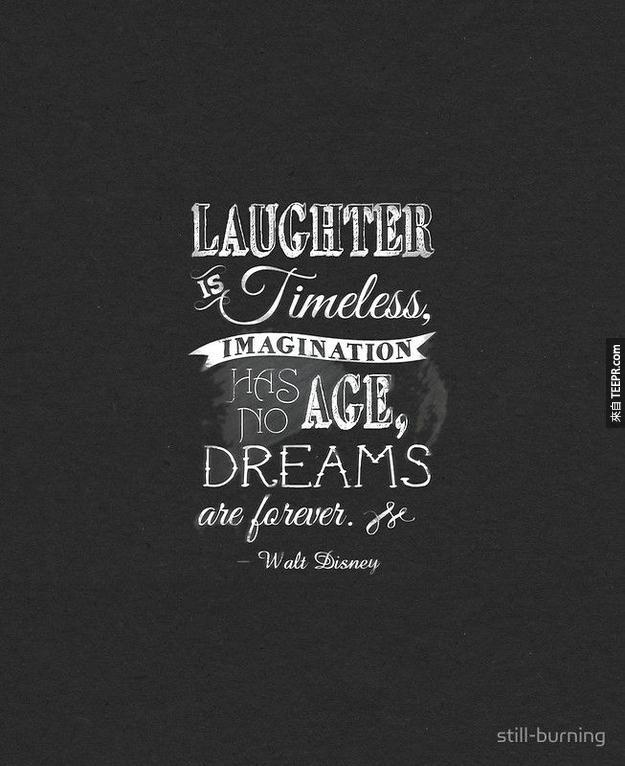 """""""開懷大笑吧!笑聲永遠不嫌多、想像力無關乎年齡,最重要的是永遠都要有夢想!"""""""