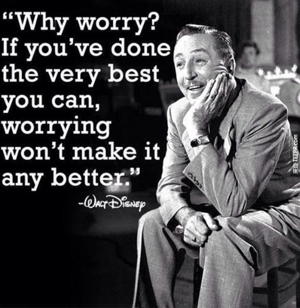 """""""為什麼總是在煩惱呢?如果你已經做到了你最大的努力,就放下吧!煩惱並不會讓事情好轉。"""""""