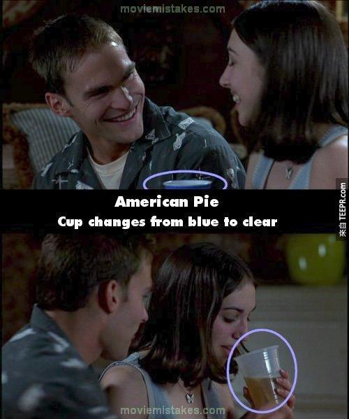 4. 美國派(American Pie):在房間的場景,女孩原本是拿一個透明杯子,當攝影機離開她又再回來,她換拿一個藍色的杯子,第二次移開再回來,又變成透明的杯子。
