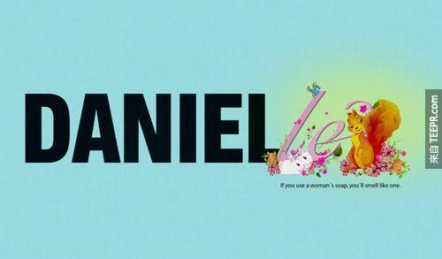 Axe Shower Gel(沐浴露):如果你用了女人的肥皂,你闻起来就会像一个女人。(Daniel是个男生名字,加了le的Danielle就变成女生名字了。)