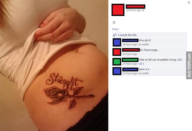 12. 她的朋友Angle (名字都拼錯了...應該是Angel) 把她的刺青拼錯了 (應該是 Strength)。