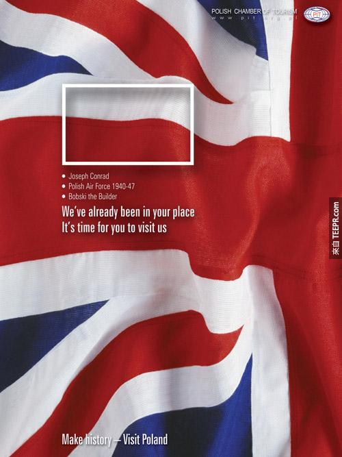 波兰对英国的观光广告:我们已经帮你想过了,是时候换你来我们这了,创造历史,造访波兰。(框出了波兰的国旗,并列举了3个英国人对波兰很基本的认识:作家Joseph Conrad、战机、Bobski the Builder电视节目。)