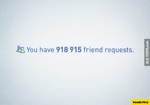 1. Wonderbra(内衣公司):你有918,915个好友邀请。
