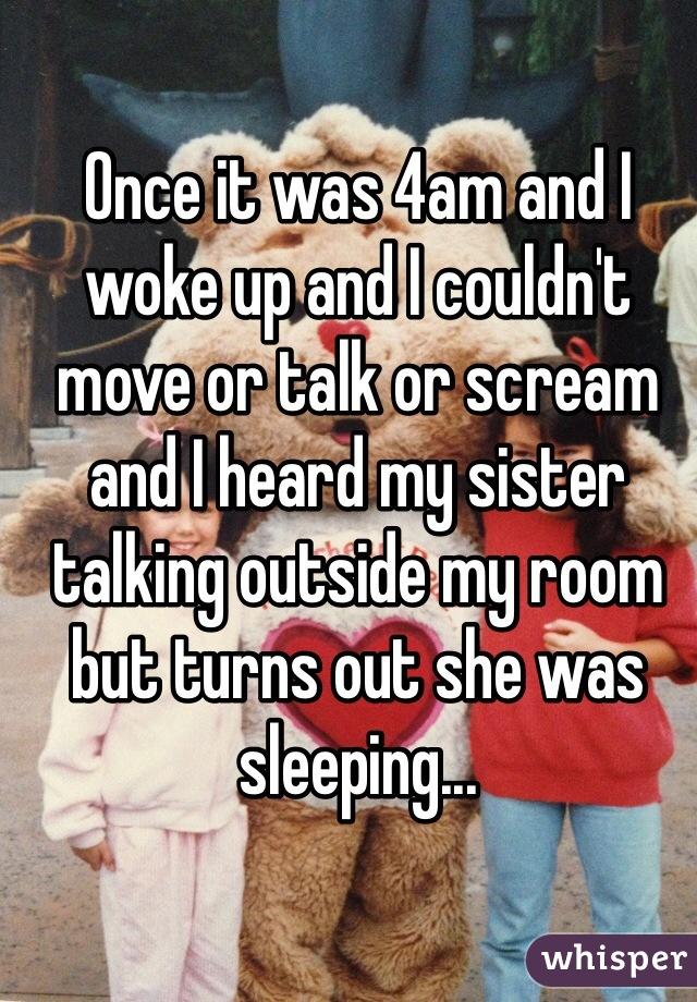 13. 凌晨4點,當我起床的時候,我不能動、不說話、不能大叫,而我聽到我的姊妹在我房間外頭說話,但結果她其實還在睡覺。