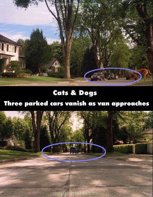30. 《貓狗大戰》(Cats & Dogs):在電影剛開始的時候,當一隻貓在裝死的時候,Buddy走到街上,你可以看到在他旁邊停了幾台車。但當一台麵包車過來綁架了Buddy,路旁又沒有車了。當車子開走,街上停的車子又都不一樣了。