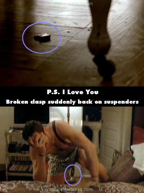 2. 《PS我愛你》(P.S. I Love You):在Gerry被壞掉的吊帶鉤子打到臉的時候,銀色的鉤子掉到梳妝台的地板上。但當他在哀嚎的時候,我們可以看到,吊帶的鉤子還是在吊帶上頭。但在下一個場景,吊帶的鉤子又不見了。因為吊帶的鉤子其實是個重要的劇情要點,沒有注意到這點真的蠻奇怪的。