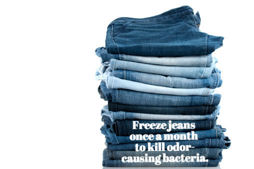 Stinky jeans have no chill. Skip the washing machine and keep them in the freezer between wears.