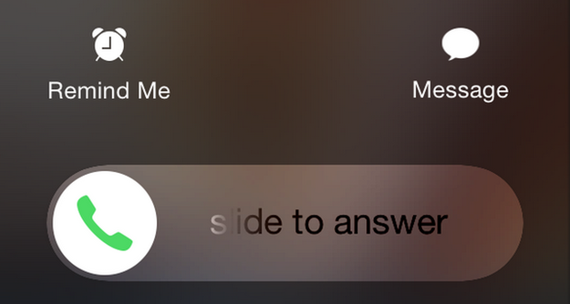 If your iPhone is locked when you're getting a call, you'll get the slider.