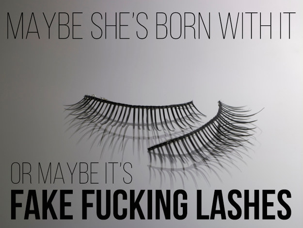 And having a love-hate relationship with fake eyelashes.