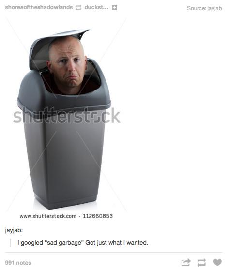 """""""Sad garbage"""""""
