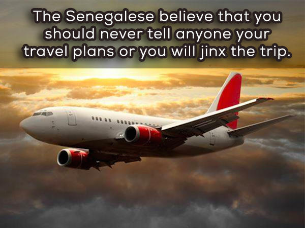 In Senegal you should never tell anyone your travel plans, because if you do, the trip could be ruined.