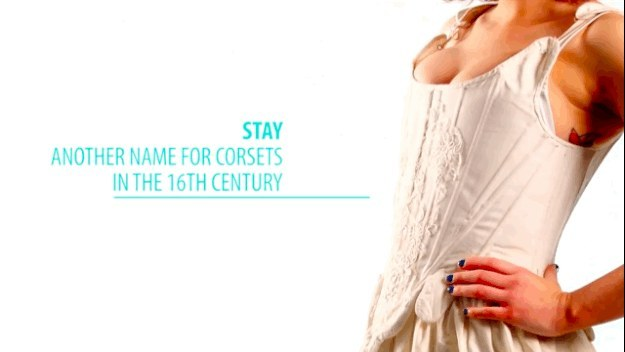 In the 16th century, women wore stays (corsets) that pressed their fronts flat and were very restrictive of movement.