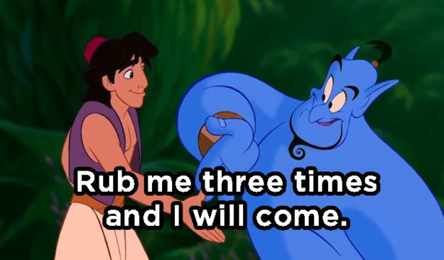 And, finally, what did Genie say to Aladdin?