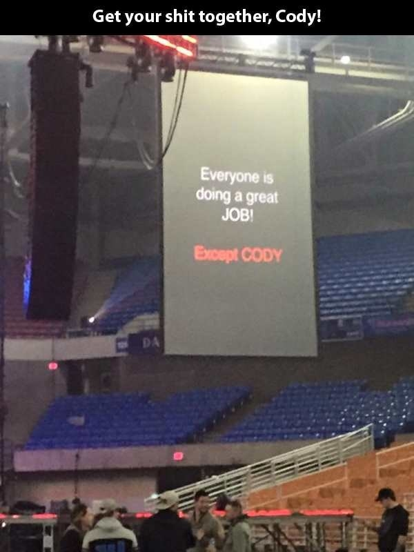 And if none of that makes you feel better, remember: You're not Cody.