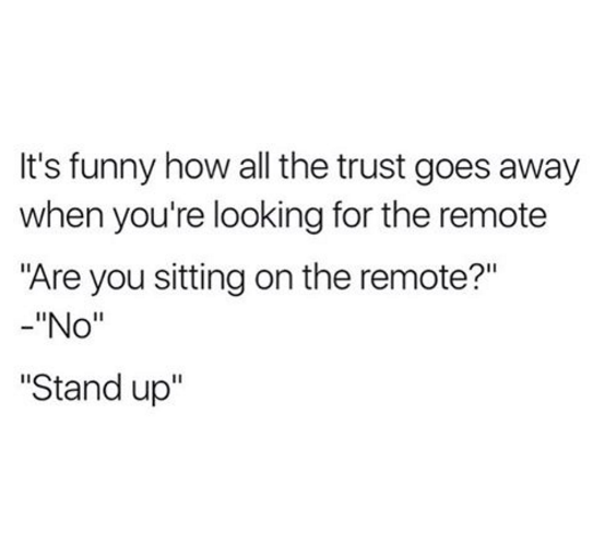 Lost all trust when it came to the remote: