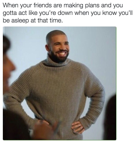 Made plans knowing there's NO WAY you're going: