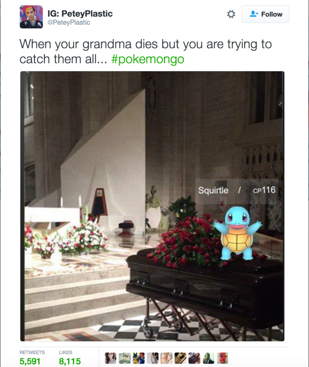The person who tried to catch a Squirtle at a funeral.